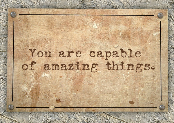 Sign with text: You are capable of amazing things.